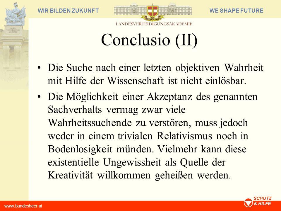 Conclusio (II) Die Suche nach einer letzten objektiven Wahrheit mit Hilfe der Wissenschaft ist nicht einlösbar.