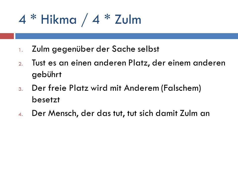 4 * Hikma / 4 * Zulm Zulm gegenüber der Sache selbst