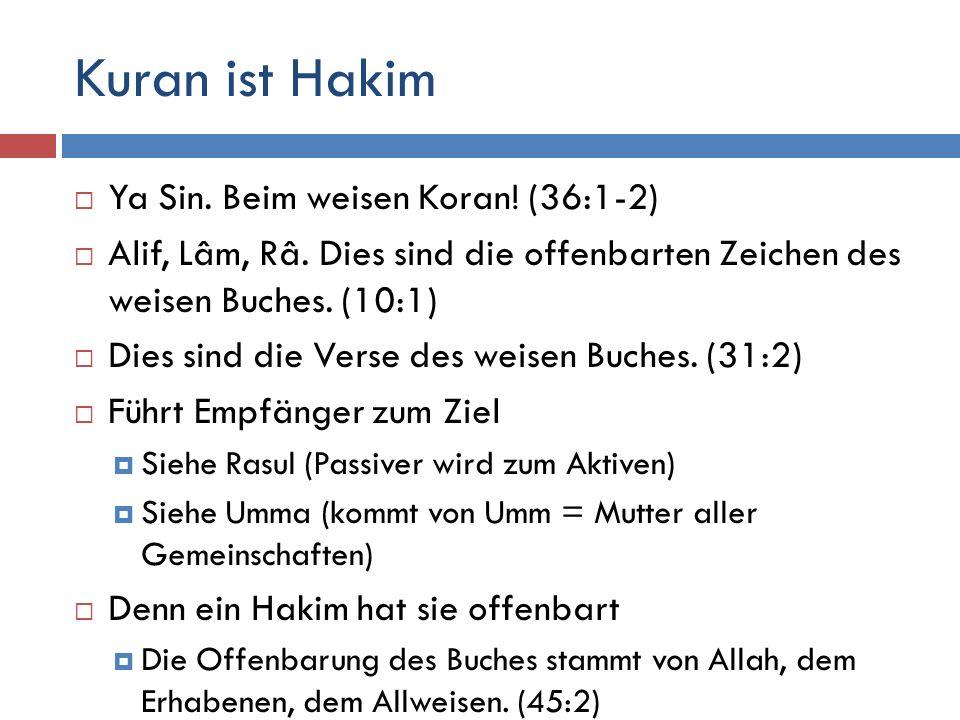 Kuran ist Hakim Ya Sin. Beim weisen Koran! (36:1-2)