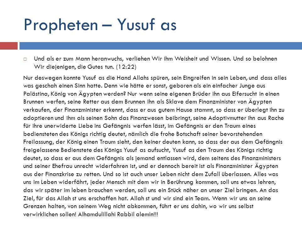 Propheten – Yusuf as Und als er zum Mann heranwuchs, verliehen Wir ihm Weisheit und Wissen. Und so belohnen Wir diejenigen, die Gutes tun. (12:22)