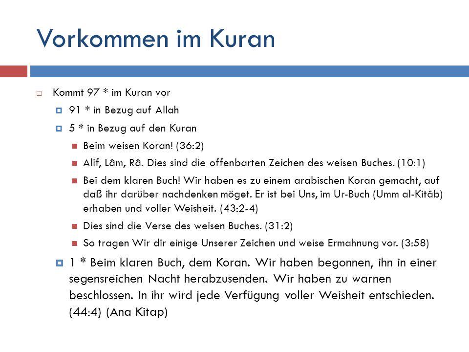Vorkommen im Kuran Kommt 97 * im Kuran vor. 91 * in Bezug auf Allah. 5 * in Bezug auf den Kuran. Beim weisen Koran! (36:2)