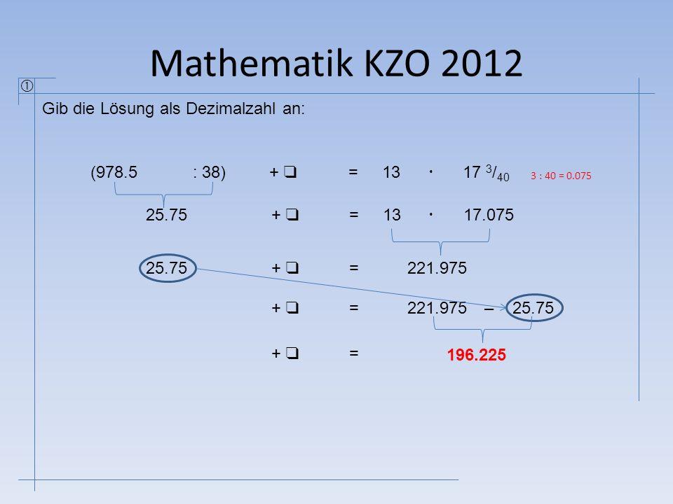 Mathematik KZO 2012  Gib die Lösung als Dezimalzahl an: (978.5 : 38)