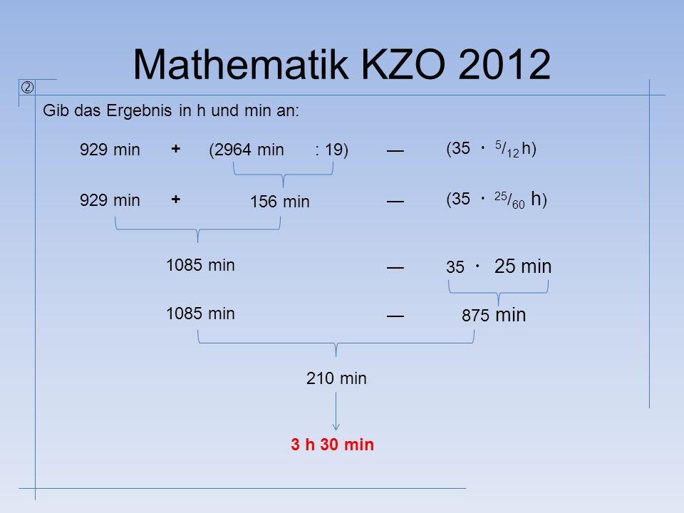 Mathematik KZO 2012 25 min  Gib das Ergebnis in h und min an: 929 min