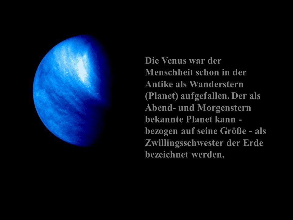 Die Venus war der Menschheit schon in der Antike als Wanderstern (Planet) aufgefallen.