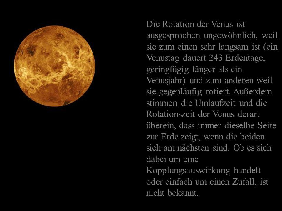 Die Rotation der Venus ist ausgesprochen ungewöhnlich, weil sie zum einen sehr langsam ist (ein Venustag dauert 243 Erdentage, geringfügig länger als ein Venusjahr) und zum anderen weil sie gegenläufig rotiert.