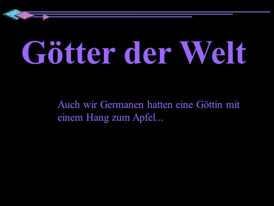 Götter der Welt Auch wir Germanen hatten eine Göttin mit einem Hang zum Apfel...