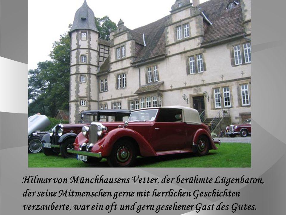 Hilmar von Münchhausens Vetter, der berühmte Lügenbaron, der seine Mitmenschen gerne mit herrlichen Geschichten verzauberte, war ein oft und gern gesehener Gast des Gutes.