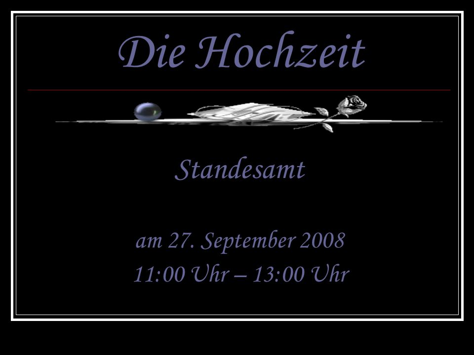 Die Hochzeit Standesamt am 27. September 2008 11:00 Uhr – 13:00 Uhr