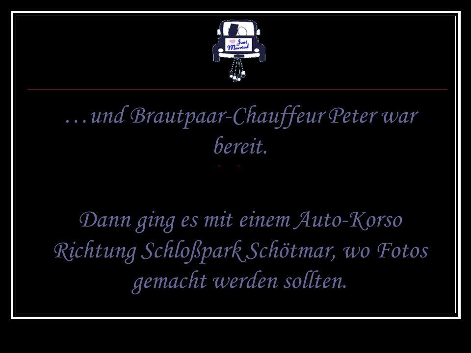…und Brautpaar-Chauffeur Peter war bereit.