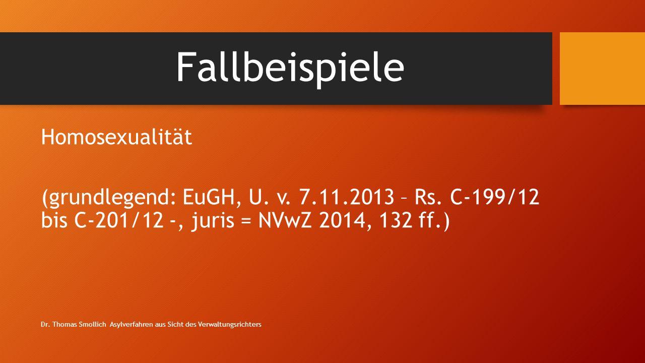 Fallbeispiele Homosexualität (grundlegend: EuGH, U. v. 7.11.2013 – Rs. C-199/12 bis C-201/12 -, juris = NVwZ 2014, 132 ff.)