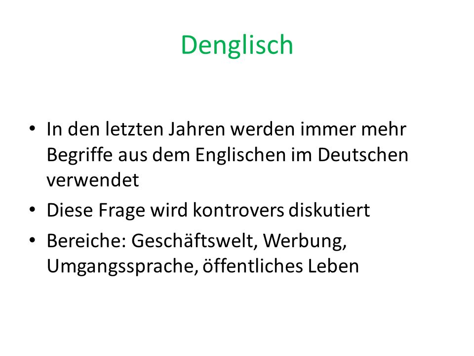 Denglisch In den letzten Jahren werden immer mehr Begriffe aus dem Englischen im Deutschen verwendet.