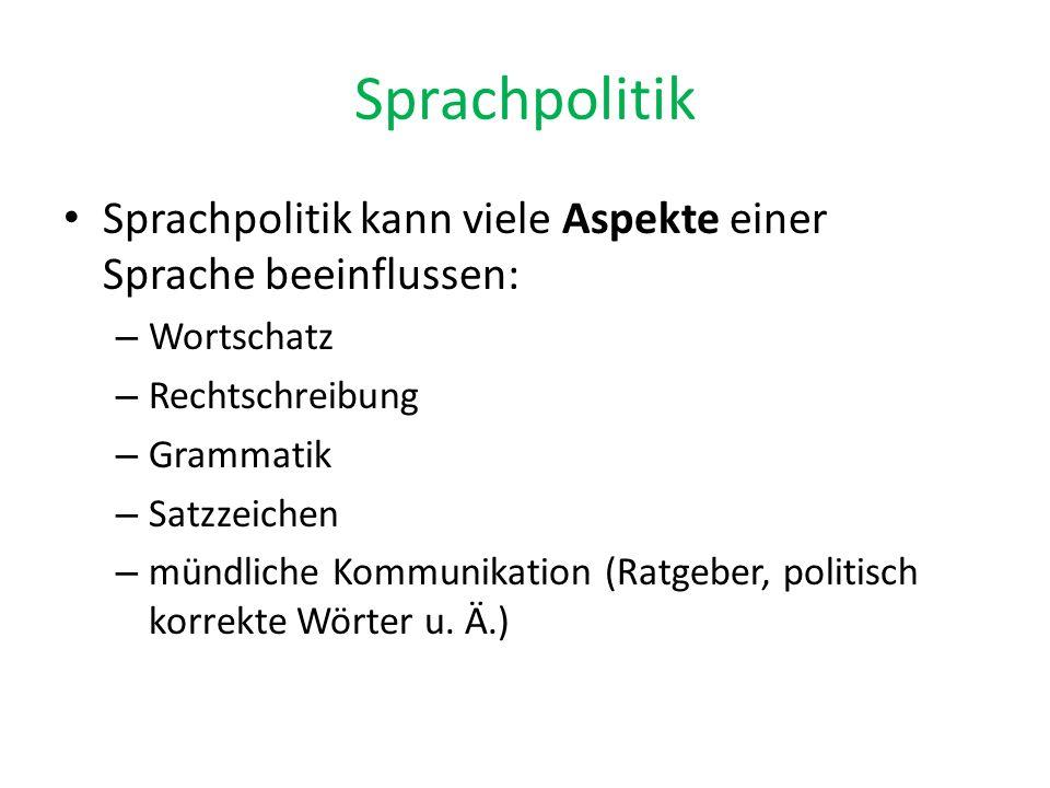 Sprachpolitik Sprachpolitik kann viele Aspekte einer Sprache beeinflussen: Wortschatz. Rechtschreibung.