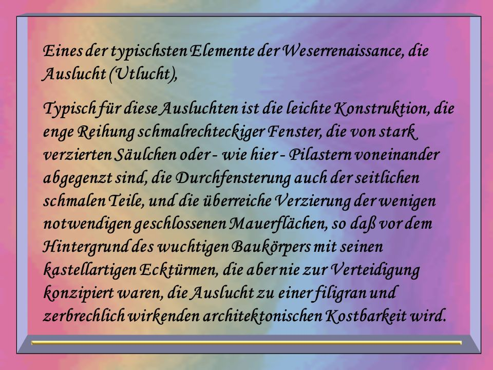 Eines der typischsten Elemente der Weserrenaissance, die Auslucht (Utlucht),
