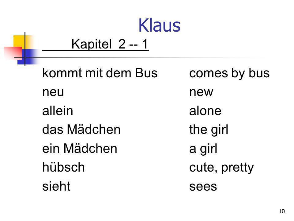 Klaus Kapitel 2 -- 1 kommt mit dem Bus comes by bus neu new allein alone das Mädchen the girl ein Mädchen a girl hübsch cute, pretty sieht sees