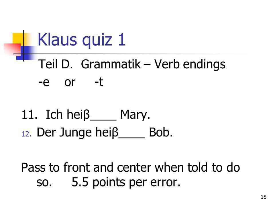 Klaus quiz 1 Teil D. Grammatik – Verb endings -e or -t
