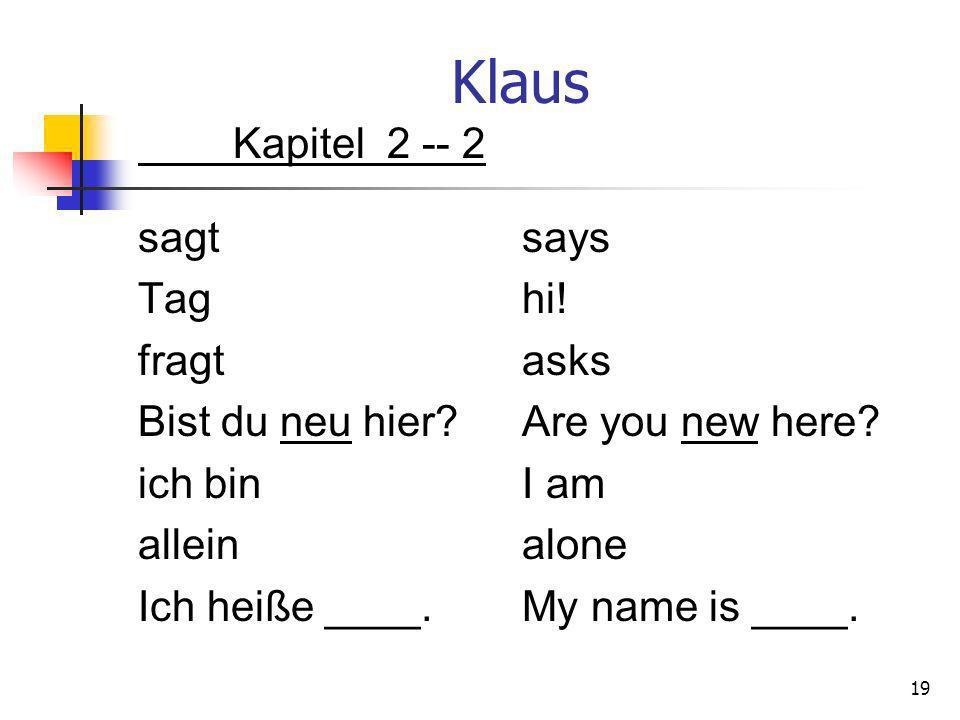 Klaus Kapitel 2 -- 2 sagt says Tag hi. fragt asks Bist du neu hier.