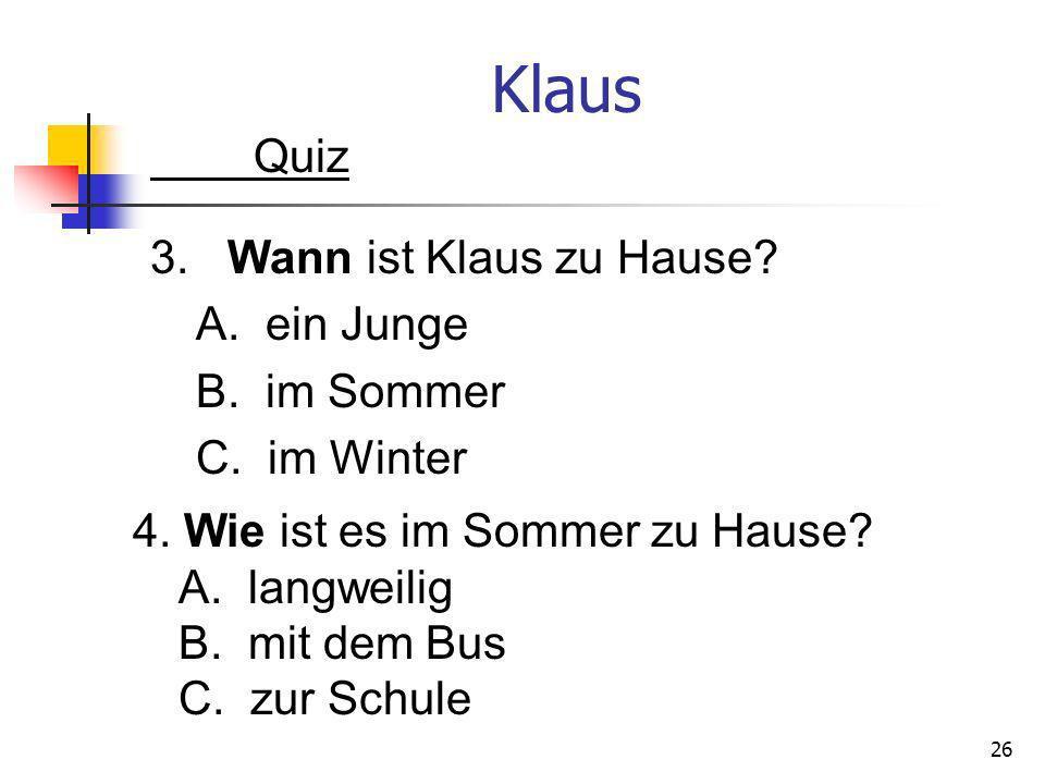 Klaus Quiz 3. Wann ist Klaus zu Hause A. ein Junge B. im Sommer C. im Winter 4. Wie ist es im Sommer zu Hause