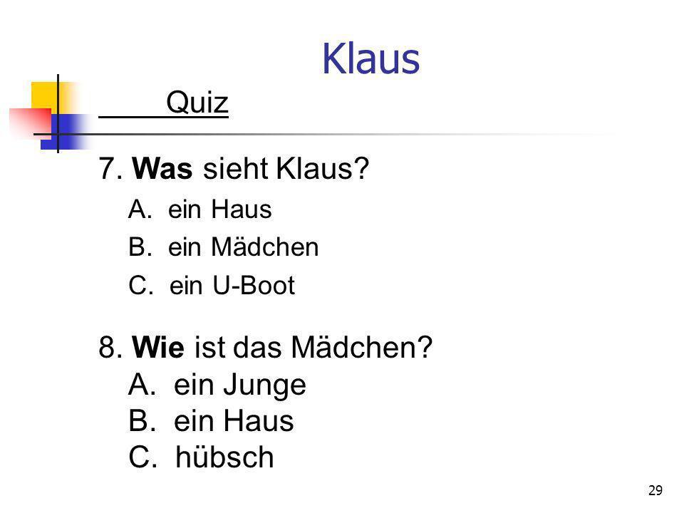 Klaus Quiz 7. Was sieht Klaus 8. Wie ist das Mädchen A. ein Junge