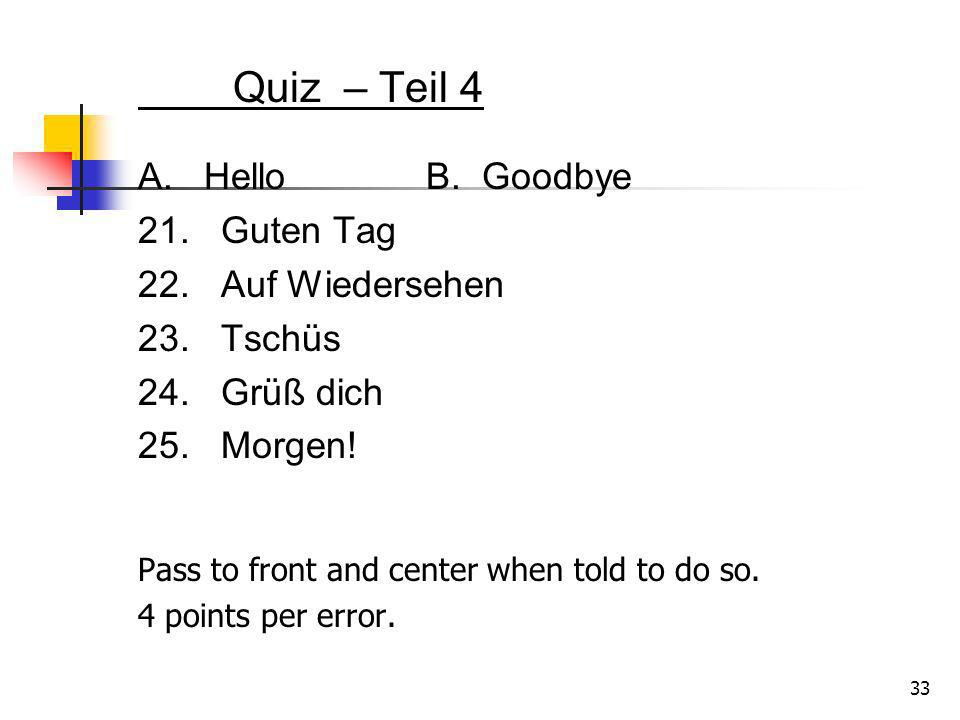 Quiz – Teil 4 A. Hello B. Goodbye 21. Guten Tag 22. Auf Wiedersehen