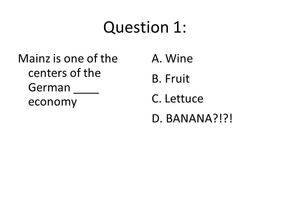 Question 1: Mainz is one of the centers of the German ____ economy