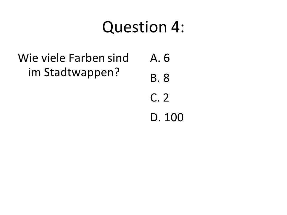 Question 4: Wie viele Farben sind im Stadtwappen A. 6 B. 8 C. 2