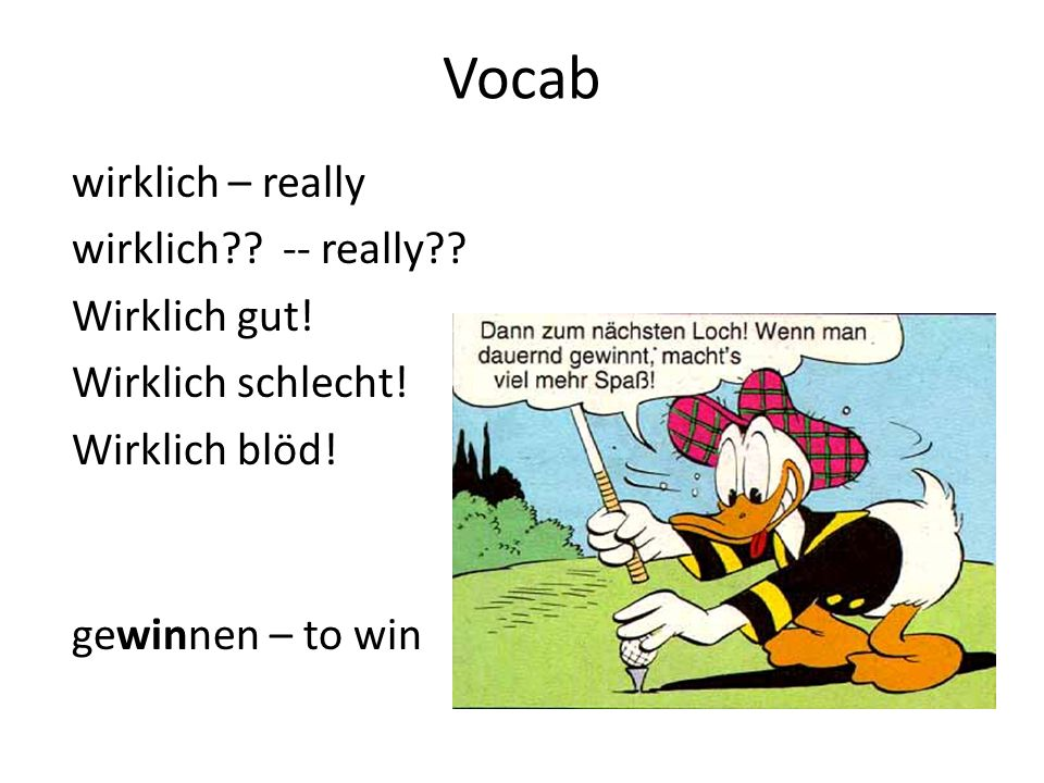 Vocab wirklich – really wirklich -- really Wirklich gut!