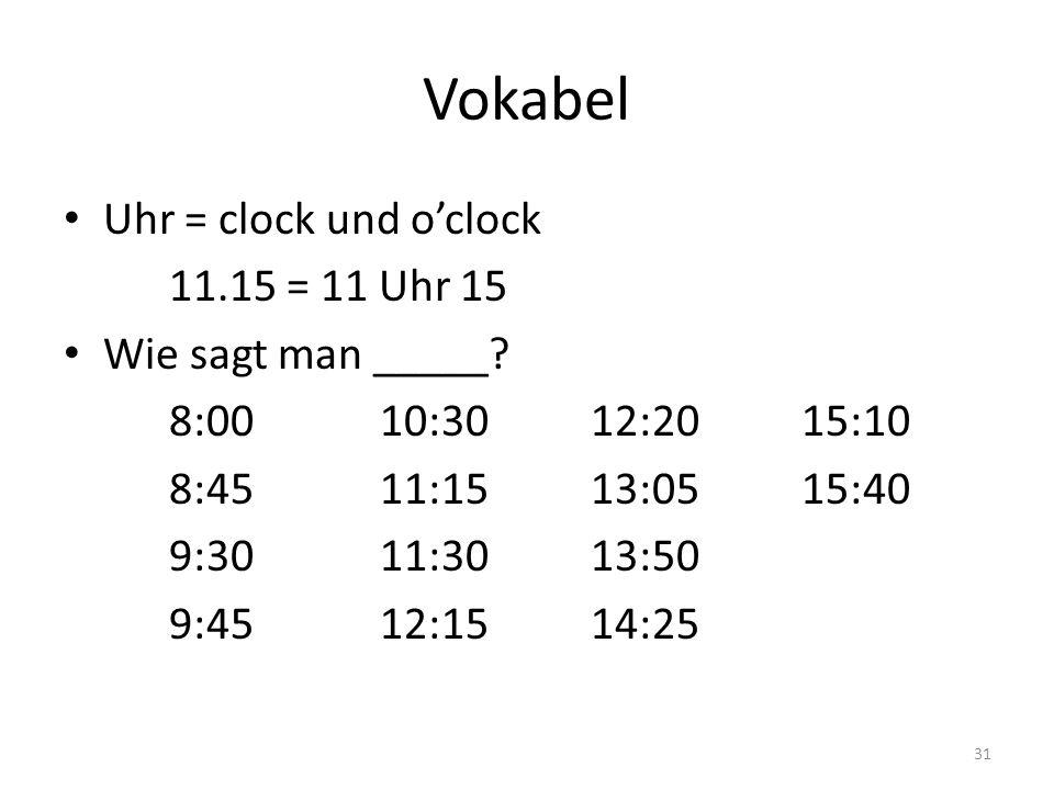 Vokabel Uhr = clock und o'clock 11.15 = 11 Uhr 15 Wie sagt man _____