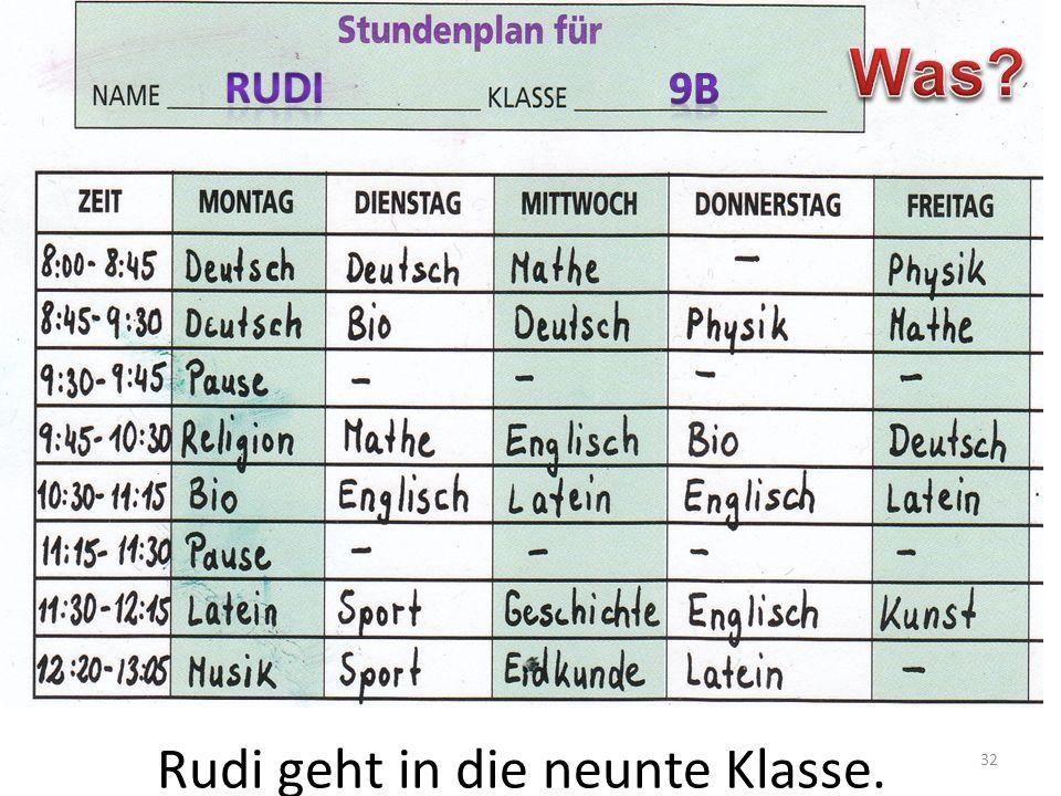 Rudi geht in die neunte Klasse.