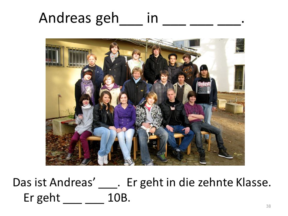 Andreas geh___ in ___ ___ ___.