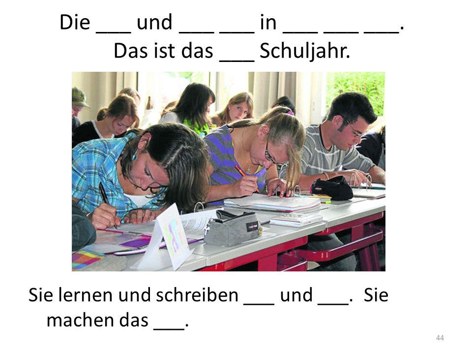Die ___ und ___ ___ in ___ ___ ___. Das ist das ___ Schuljahr.