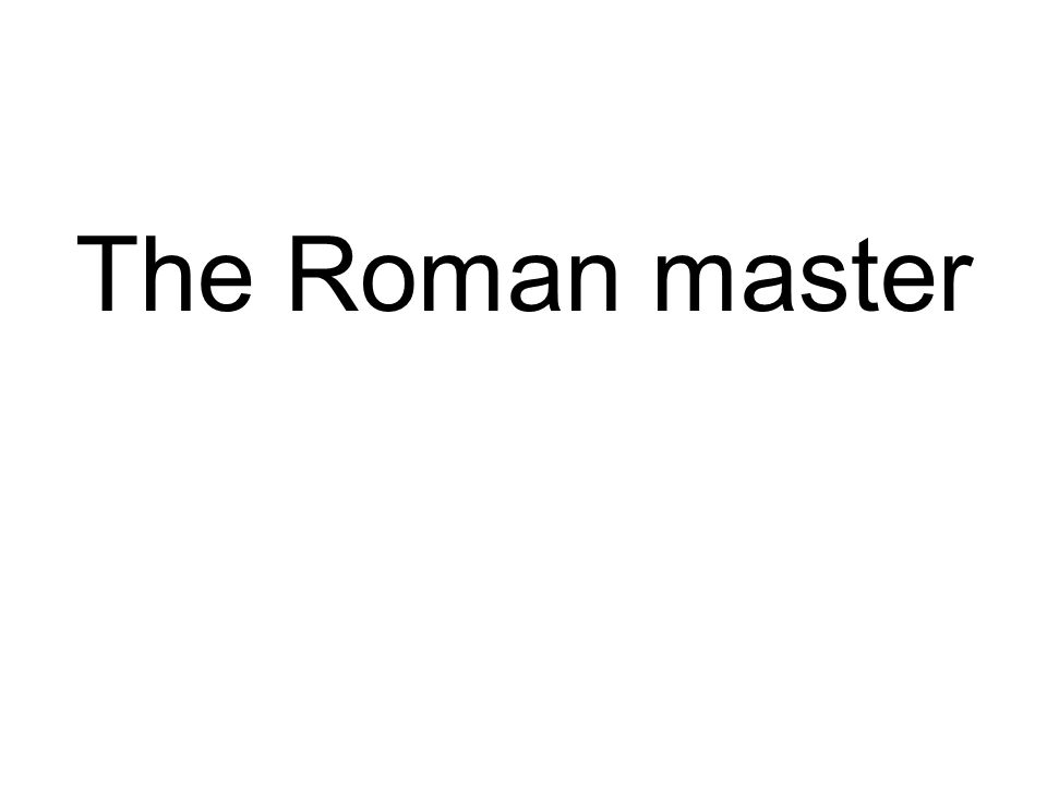 The Roman master