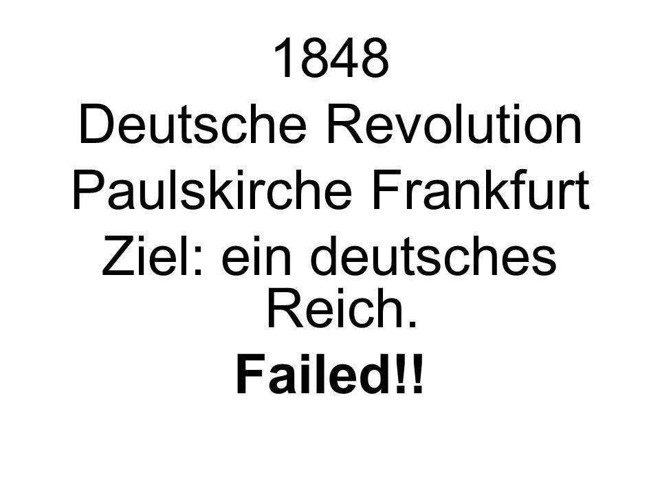 Paulskirche Frankfurt Ziel: ein deutsches Reich. Failed!!