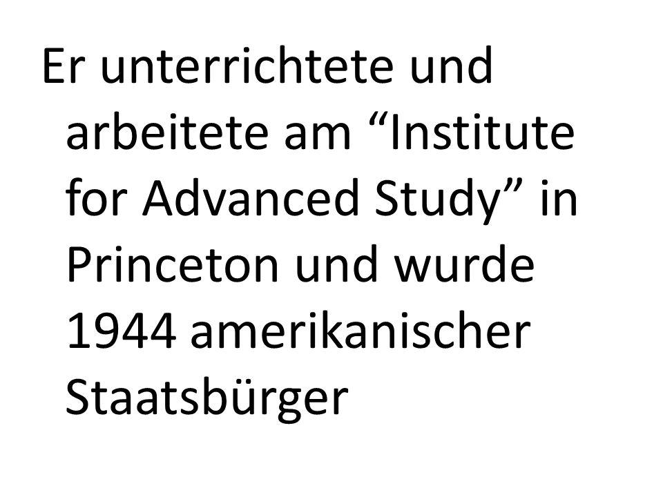 Er unterrichtete und arbeitete am Institute for Advanced Study in Princeton und wurde 1944 amerikanischer Staatsbürger