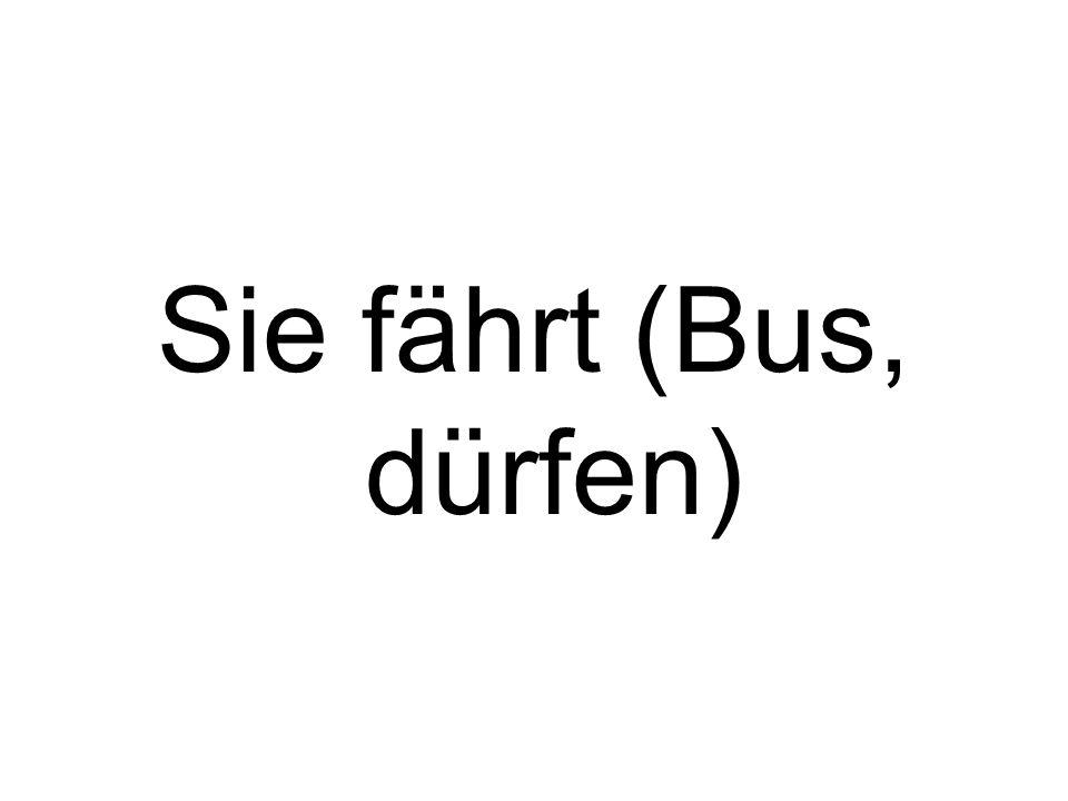 Sie fährt (Bus, dürfen)