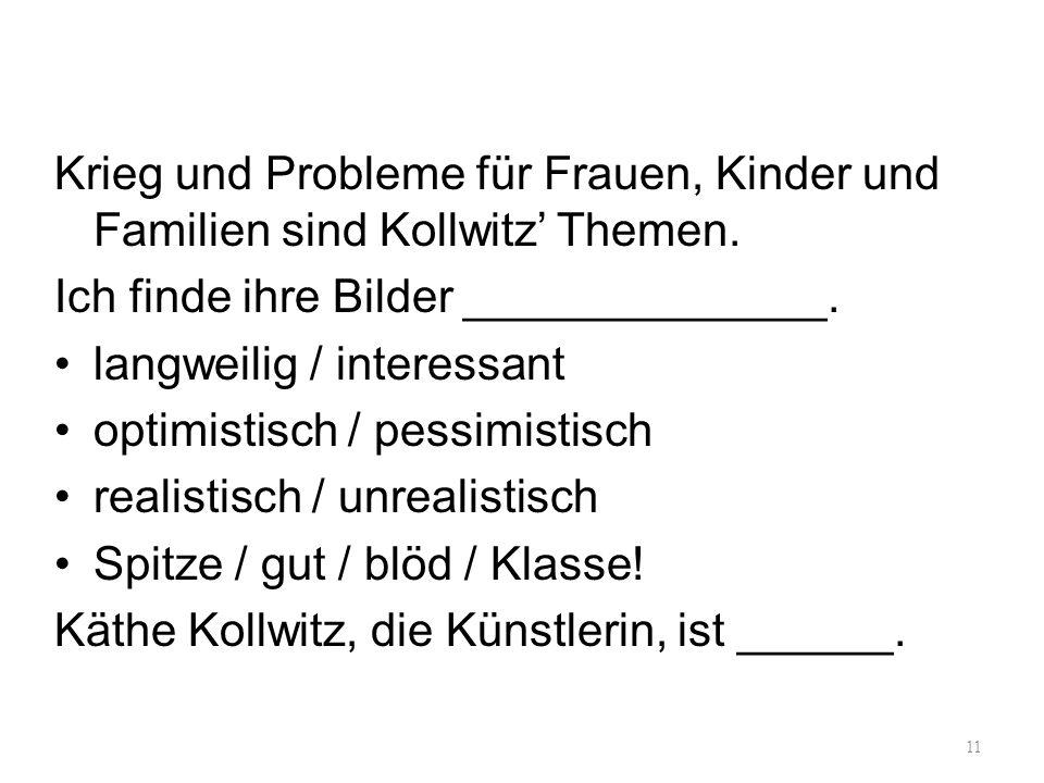 Krieg und Probleme für Frauen, Kinder und Familien sind Kollwitz' Themen.