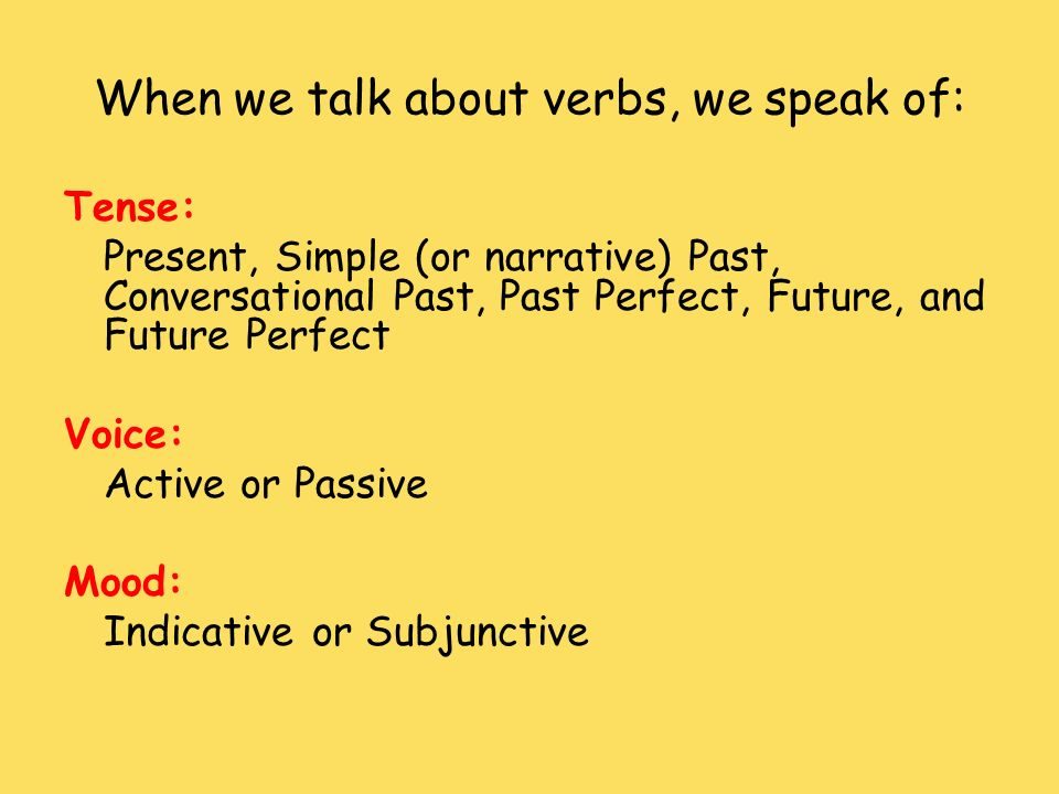 When we talk about verbs, we speak of: