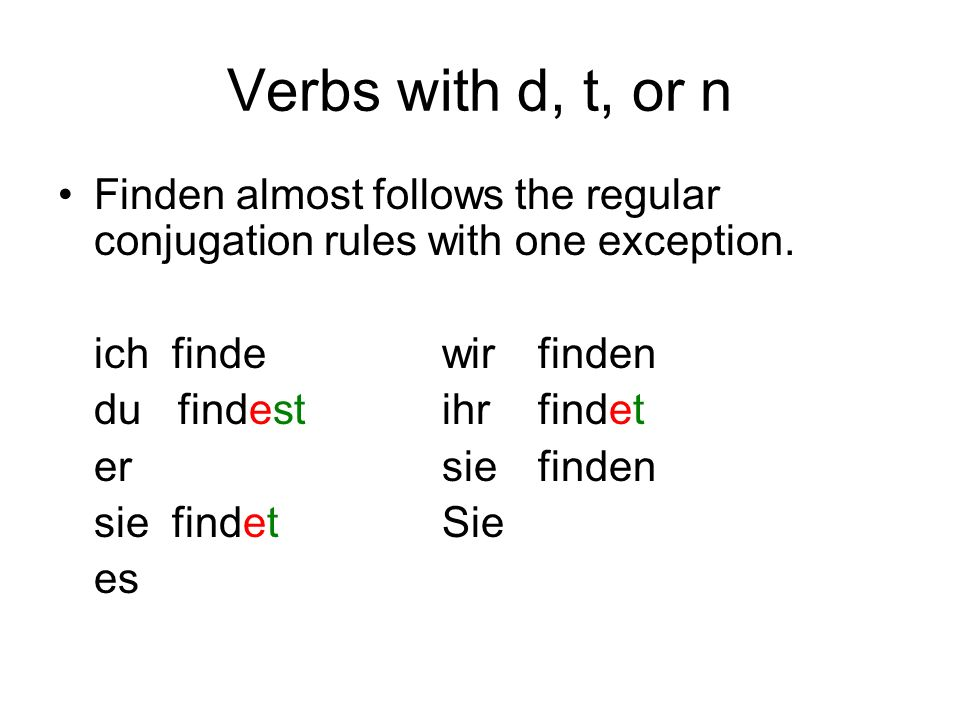 Verbs with d, t, or nFinden almost follows the regular conjugation rules with one exception. ich finde wir finden.