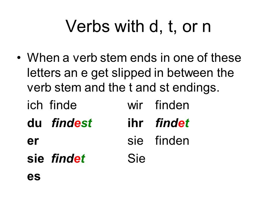 Verbs with d, t, or nWhen a verb stem ends in one of these letters an e get slipped in between the verb stem and the t and st endings.