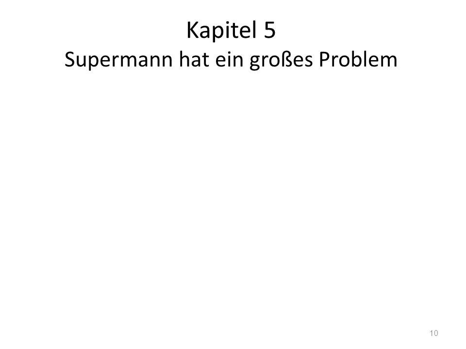 Kapitel 5 Supermann hat ein großes Problem