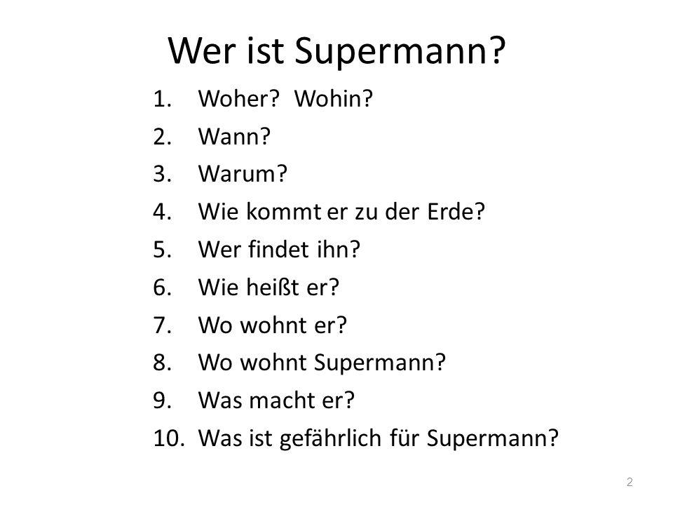 Wer ist Supermann Woher Wohin Wann Warum
