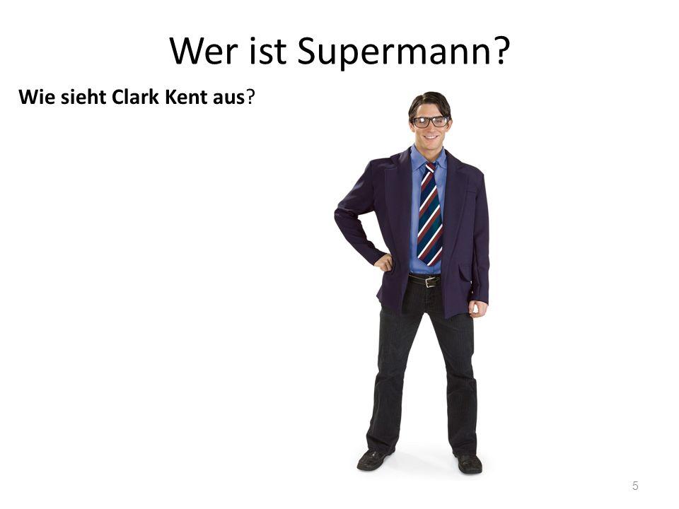 Wer ist Supermann Wie sieht Clark Kent aus