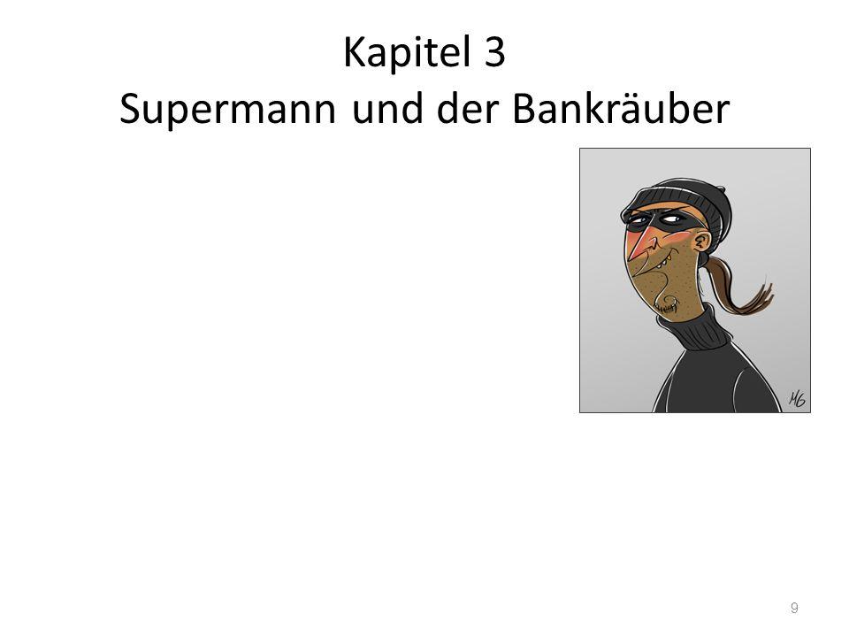 Kapitel 3 Supermann und der Bankräuber