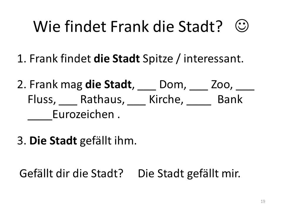 Wie findet Frank die Stadt 