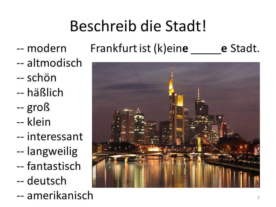 Beschreib die Stadt! -- modern -- altmodisch -- schön -- häßlich