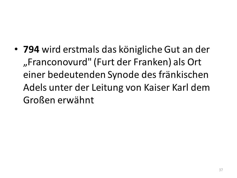 """794 wird erstmals das königliche Gut an der """"Franconovurd (Furt der Franken) als Ort einer bedeutenden Synode des fränkischen Adels unter der Leitung von Kaiser Karl dem Großen erwähnt"""
