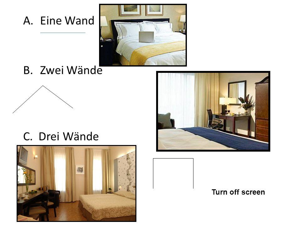 Eine Wand Zwei Wände C. Drei Wände Turn off screen