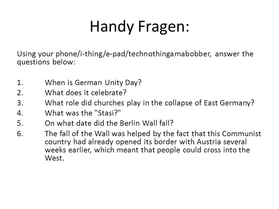 Handy Fragen: Using your phone/i-thing/e-pad/technothingamabobber, answer the questions below: 1. When is German Unity Day