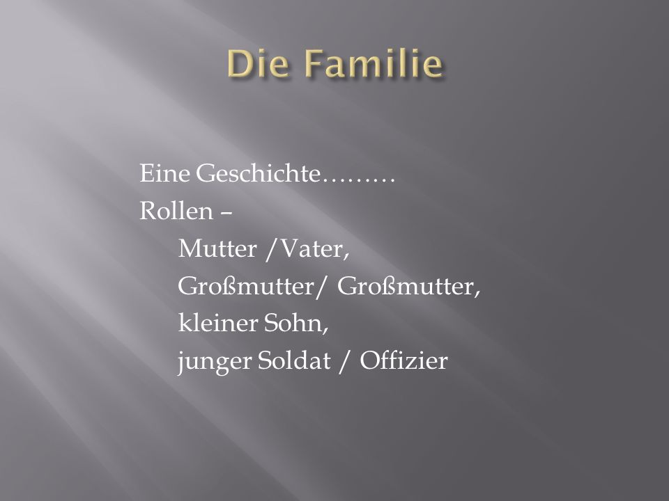Die Familie Eine Geschichte……… Rollen – Mutter /Vater,