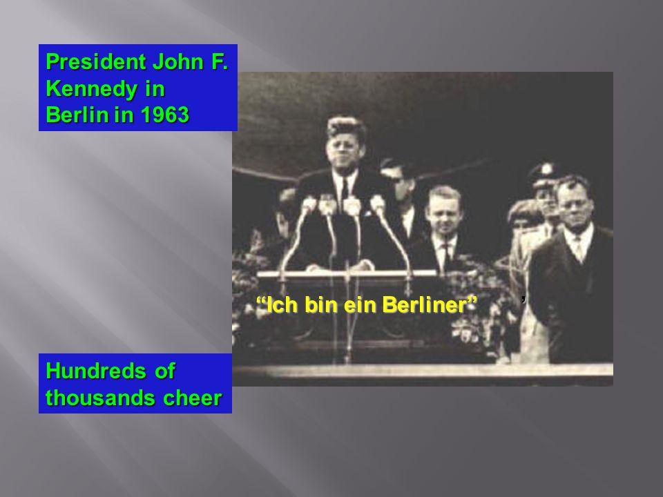 President John F. Kennedy in Berlin in 1963 Ich bin ein Berliner ' Hundreds of thousands cheer