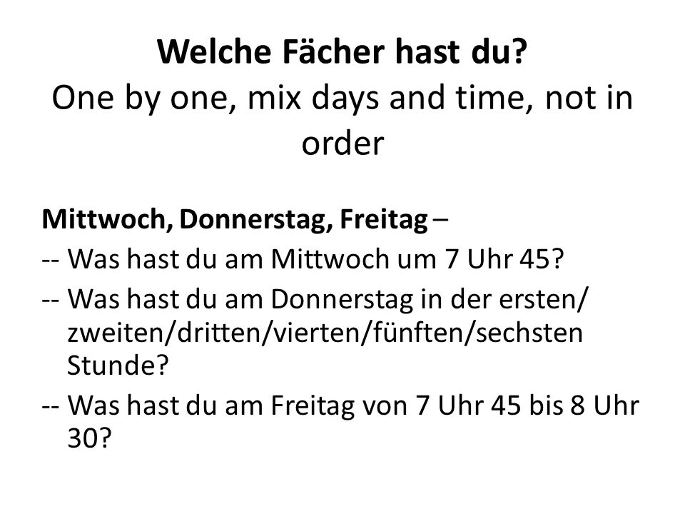 Welche Fächer hast du One by one, mix days and time, not in order